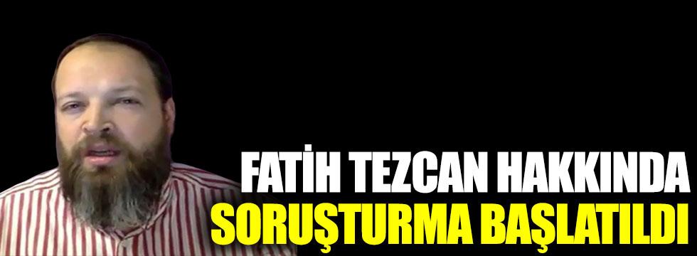 Fatih Tezcan hakkında soruşturma başlatıldı