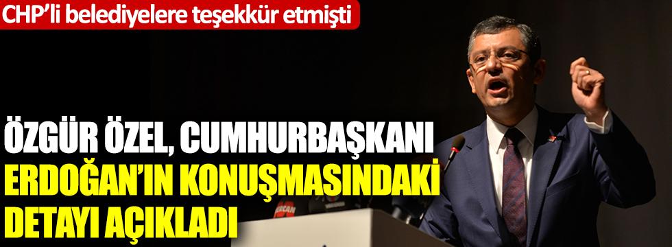 CHP'li Özel, Cumhurbaşkanı Erdoğan'ın konuşmasındaki detayı açıkladı