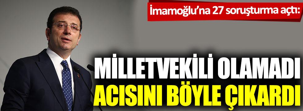 İmamoğlu'na 27 soruşturma açtı: Milletvekili olamadı, acısını böyle çıkardı