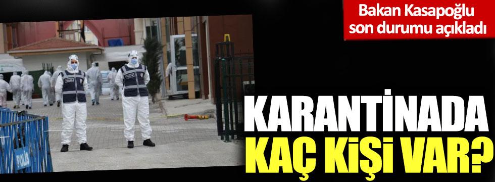 Bakan Kasapoğlu son durumu açıkladı: Karantinada kaç kişi var?