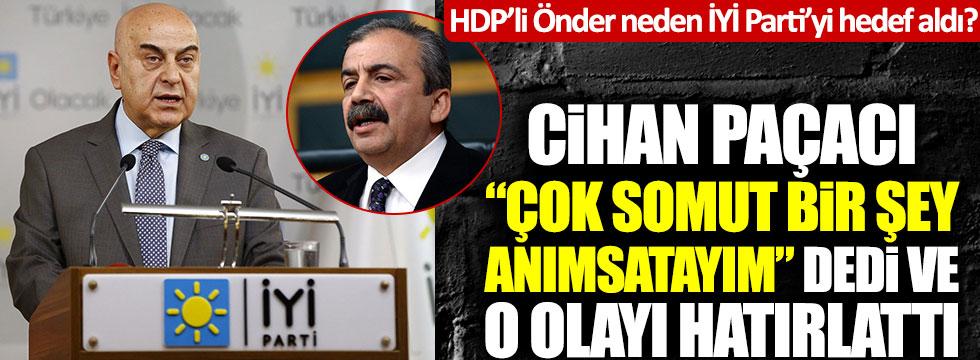 HDP'li Sırrı Süreyya Önder neden İYİ Parti'yi hedef aldı? Cihan Paçacı açıkladı