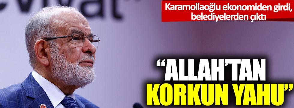 Karamollaoğlu ekonomiden girdi, belediyelerden çıktı: 'Allah'tan korkun yahu'
