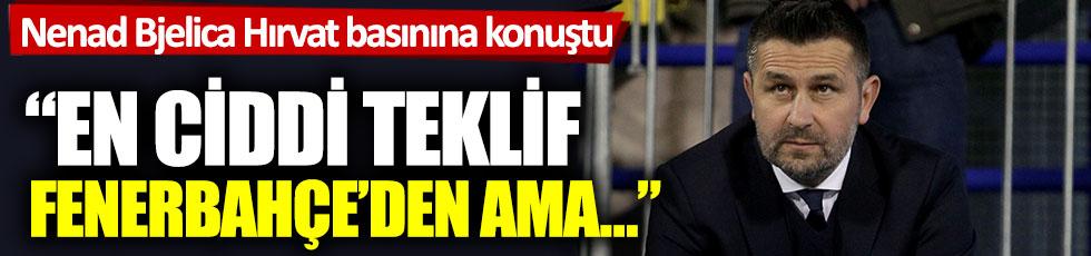 """Nenad Bjelica Hırvat basınına konuştu: """"En ciddi teklif Fenerbahçe'den ama…"""""""