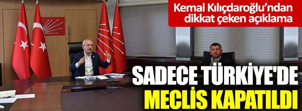 CHP lideri Kemal Kılıçdaroğlu: Neden sadece Türkiye'de Meclis kapatıldı?