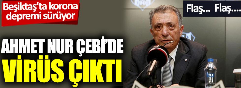 Beşiktaş Başkanı Ahmet Nur Çebi'de korona çıktı