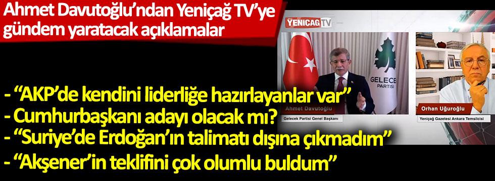 Ahmet Davutoğlu'dan Yeniçağ TV'ye gündem yaratacak açıklamalar