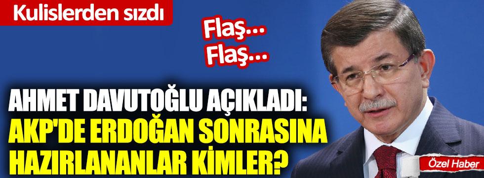 Flaş... Flaş... Ahmet Davutoğlu açıkladı: AKP'de Erdoğan sonrasına hazırlananlar kimler?