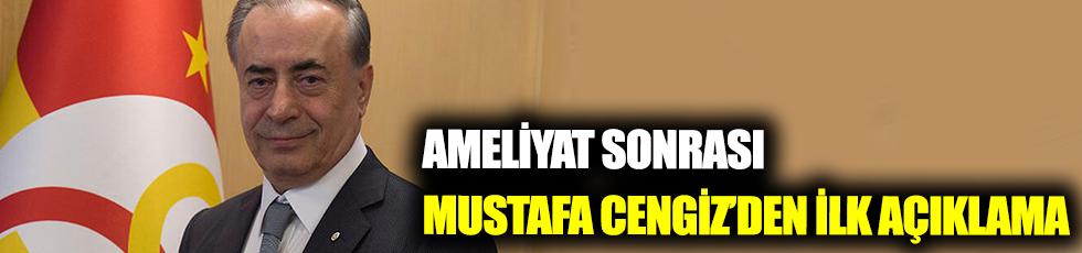 Ameliyat  sonrası Mustafa Cengiz'den ilk açıklama