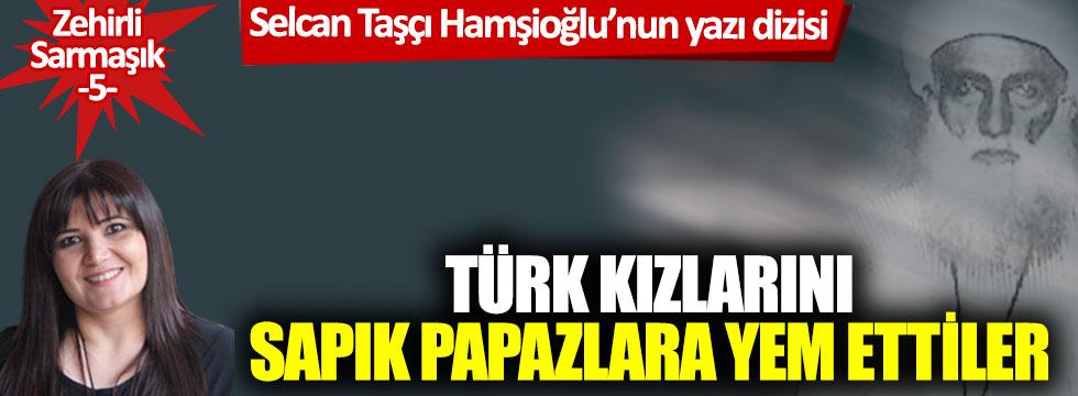 """Zehirli Sarmaşık 5- """"Eski rejim öyle ahlaklıydı ki; Türk kızlarını sapık papazlara yem ettiler!"""