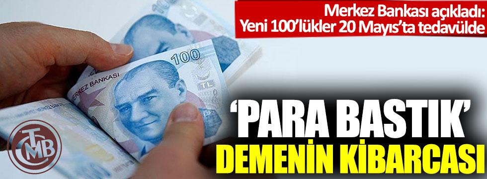 'Para bastık' demenin kibarcası:  Merkez Bankası duyurdu: Yeni 100'lükler 20 Mayıs'ta tedavülde