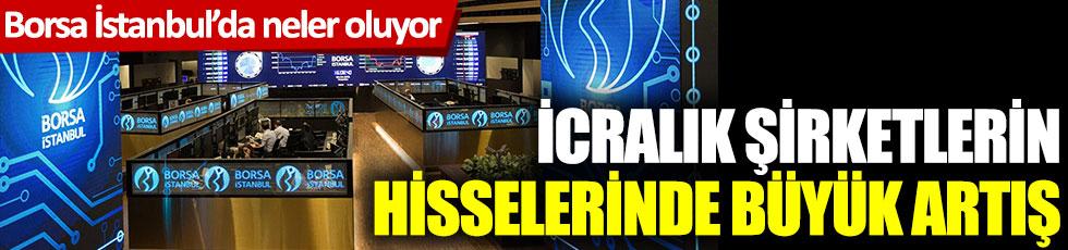 Borsa İstanbul'da neler oluyor? İcralık şirketlerin hisselerinde büyük artış!