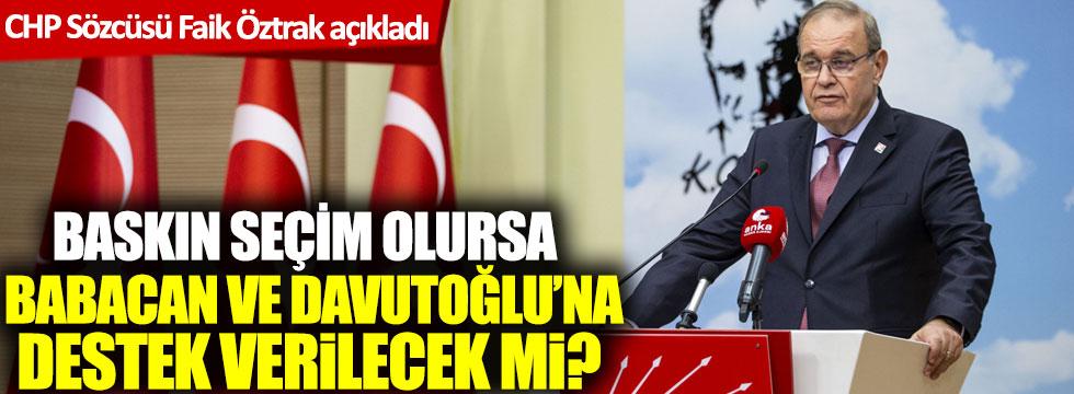 CHP Sözcüsü Faik Öztrak açıkladı: Baskın seçim olursa Babacan ve Davutoğlu'na destek verilecek mi?