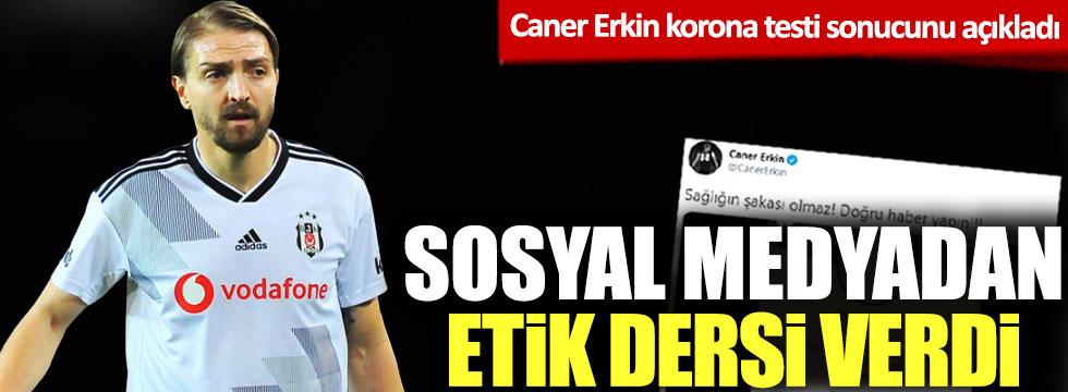 Caner Erkin korona virüs testi sonucunu açıkladı: Sosyal medyadan etik dersi verdi!