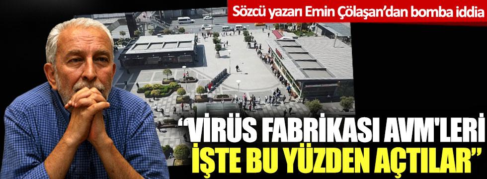 Emin Çölaşan'dan bomba iddia:  'Virüs fabrikası AVM'leri işte bu yüzden açtılar'