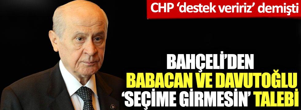 Bahçeli'den Babacan ve Davutoğlu 'seçime girmesin' talebi