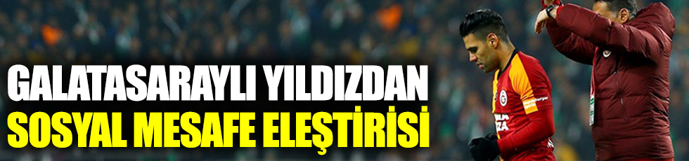 Galatasaraylı Falcao'dan sosyal mesafe eleştirisi