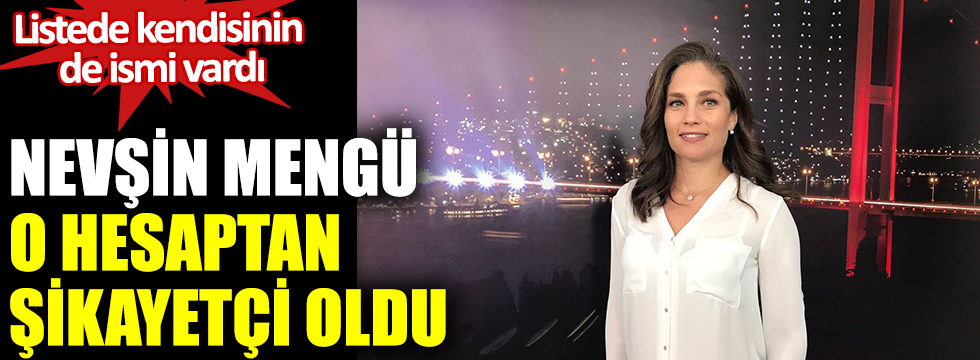 Gazeteci Nevşin Mengü, o hesaptan şikayetçi oldu