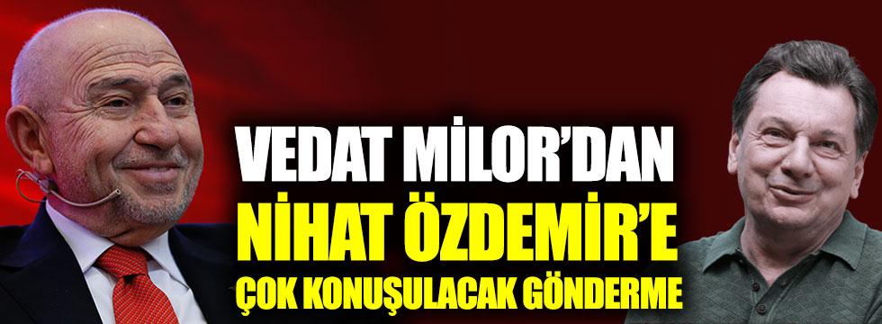 Vedat Milor'dan Nihat Özdemir'e çok konuşulacak gönderme