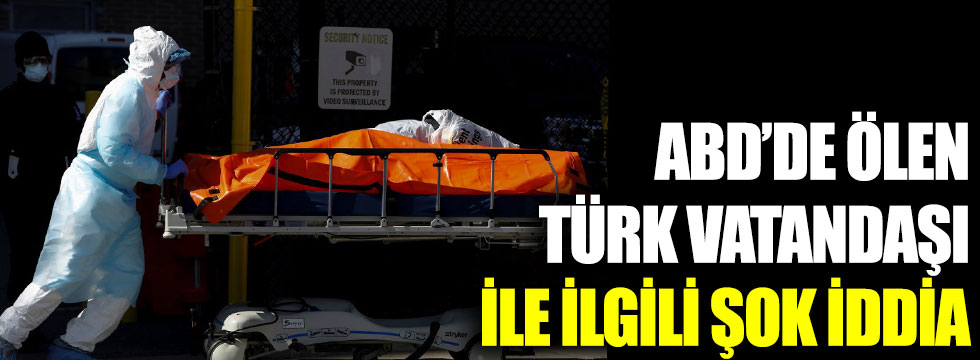 ABD'de ölen Türk vatandaşı ile ilgili şok iddia