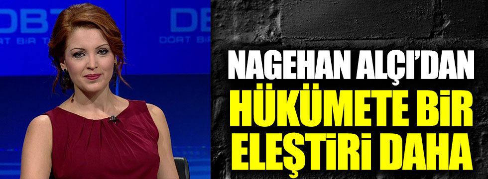 Nagehan Alçı'dan AKP hükümetine bir eleştiri daha