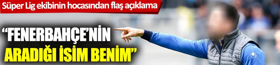 Süper Lig ekibinin hocasından flaş açıklama: Fenerbahçe'nin aradığı isim benim