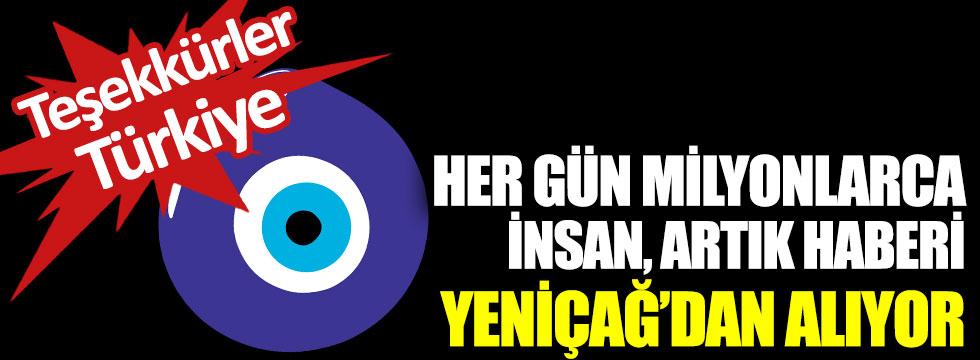 Her gün milyonlarca insan, artık haberi Yeniçağ'dan alıyor: Teşekkürler Türkiye