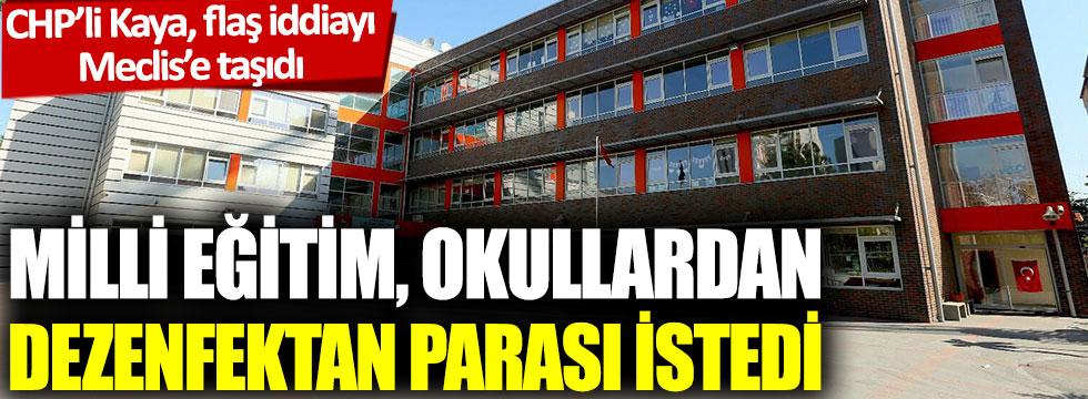 CHP'li Kaya, flaş iddiayı Meclis'e taşıdı: Milli Eğitim, okullardan dezenfektan parası istedi
