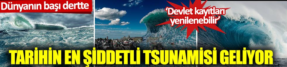 Dünyanın başı dertte: Devlet kayıtları yenilenebilir: Tarihin en şiddetli tsunamisi geliyor