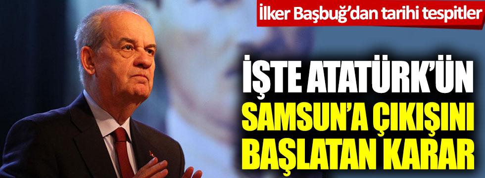 İlker Başbuğ'dan tarihi tespitler: İşte Atatürk'ün Samsun'a çıkışını başlatan karar