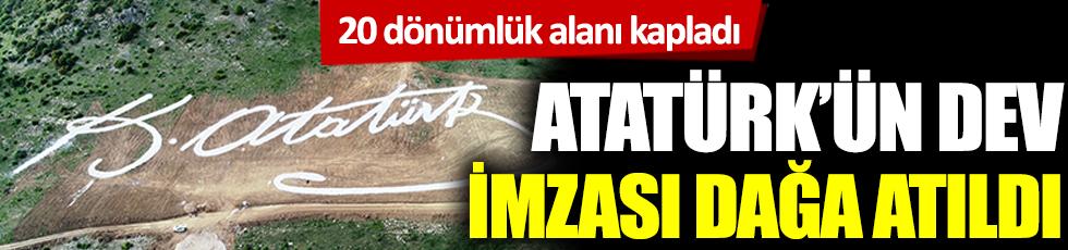Atatürk'ün dev imzası dağa atıldı