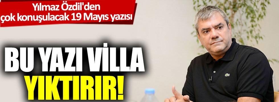 Bu yazı villa yıktırır! Yılmaz Özdil'den çok konuşulacak 19 Mayıs yazısı