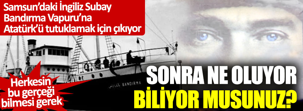 İngiliz Subay'ın Atatürk sevgisi: Tutuklamaya gönderildi teslim oldu