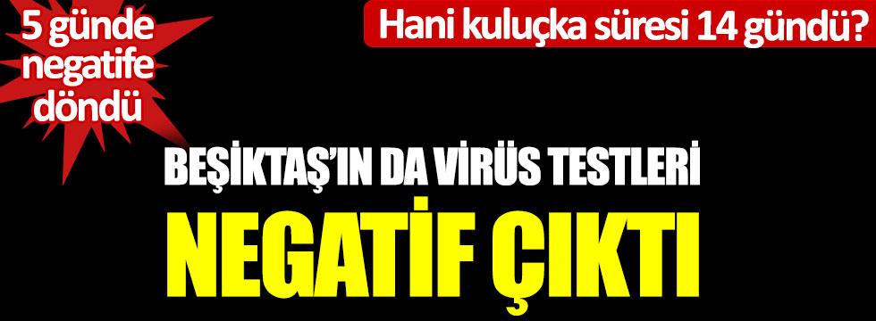 Beşiktaş'ın da virüs testi negatif çıktı; Hani kuluçka süresi 14 gündü?