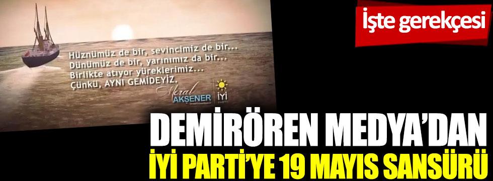 Demirören Medya'dan İYİ Parti'ye 19 Mayıs sansürü: İşte gerekçesi