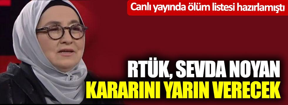 Canlı yayında ölüm listesi hazırlamıştı; RTÜK'ün Sevda Noyan kararı yarın belli olacak