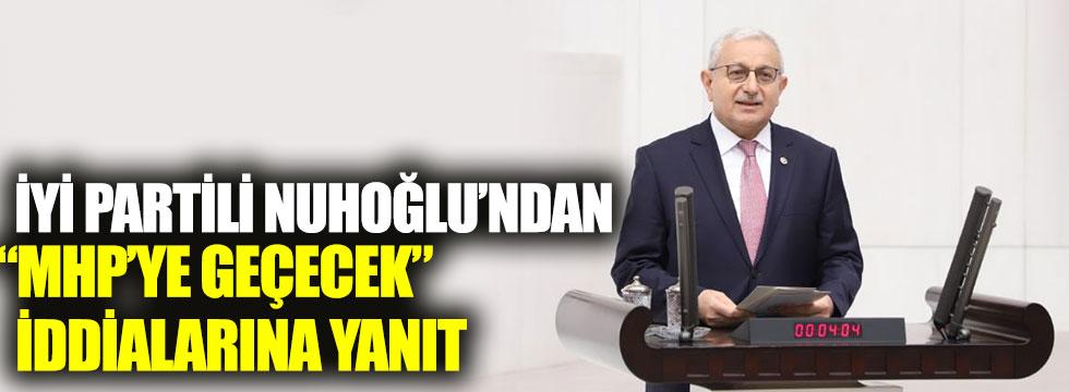 """İYİ Partili Hayrettin Nuhoğlu'ndan """"MHP'ye geçecek"""" iddialarına yanıt"""