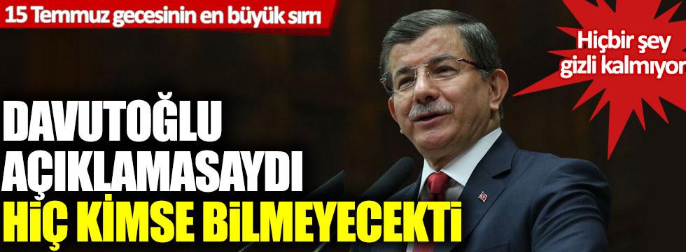 15 Temmuz gecesinin en büyük sırrı: Davutoğlu açıklamasaydı hiç kimse bilmeyecekti!