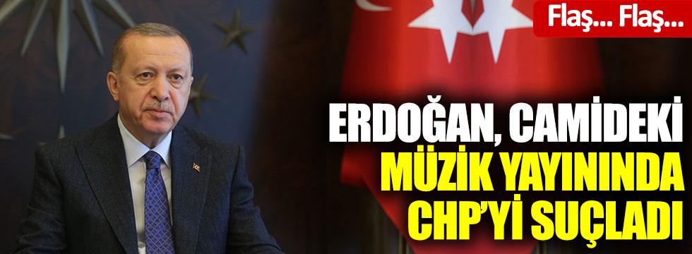 Erdoğan, camideki müzik yayınında CHP'yi suçladı