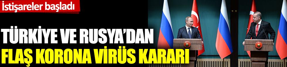 İstişareler başladı: Türkiye ve Rusya'dan flaş korona virüs kararı