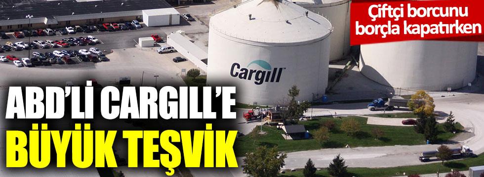 Çiftçi borcunu borçla kapatırken, ABD'li Cargill'e büyük teşvik