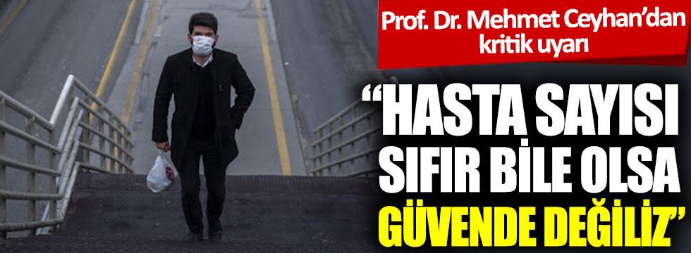 """Prof. Dr. Mehmet Ceyhan'dan kritik uyarı: """"Hasta sayısı 0 bile olsa güvende değiliz"""""""