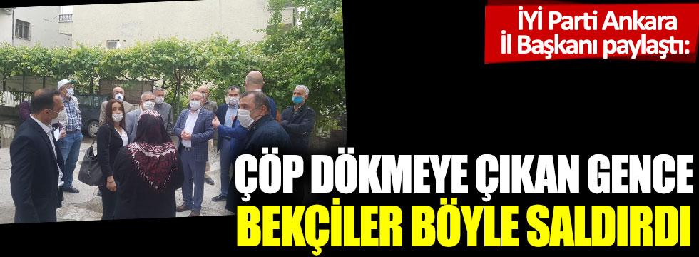 İYİ Parti Ankara İl Başkanı paylaştı: Çöp dökmeye çıkan gence bekçiler böyle saldırdı