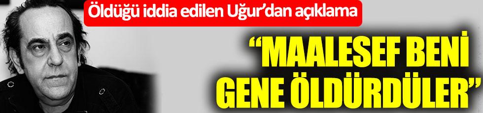 """Öldüğü iddia edilen Özkan Uğur'dan açıklama: """"Maalesef beni gene öldürdüler"""""""