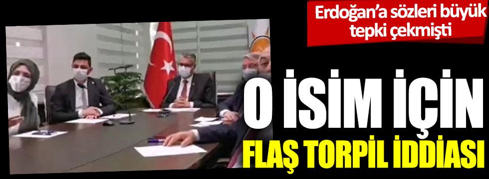 Erdoğan'a sözleri büyük tepki çekmişti: O isim için flaş torpil iddiası