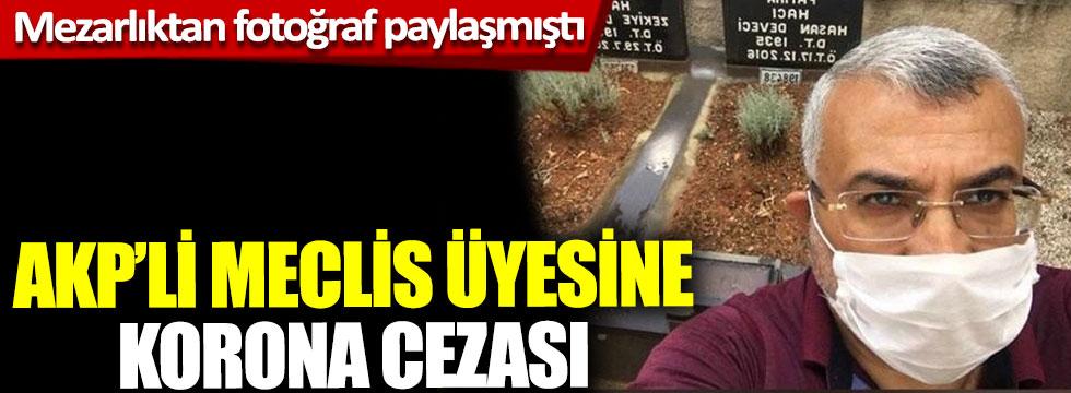 Mezarlıktan fotoğraf paylaşmıştı, AKP'li meclis üyesine korona cezası