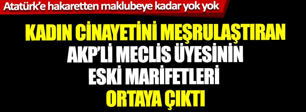 Kadın cinayetini meşrulaştıran AKP'li meclis üyesinin eski marifetleri ortaya çıktı, Atatürk'e hakaretten maklubeye kadar yok yok