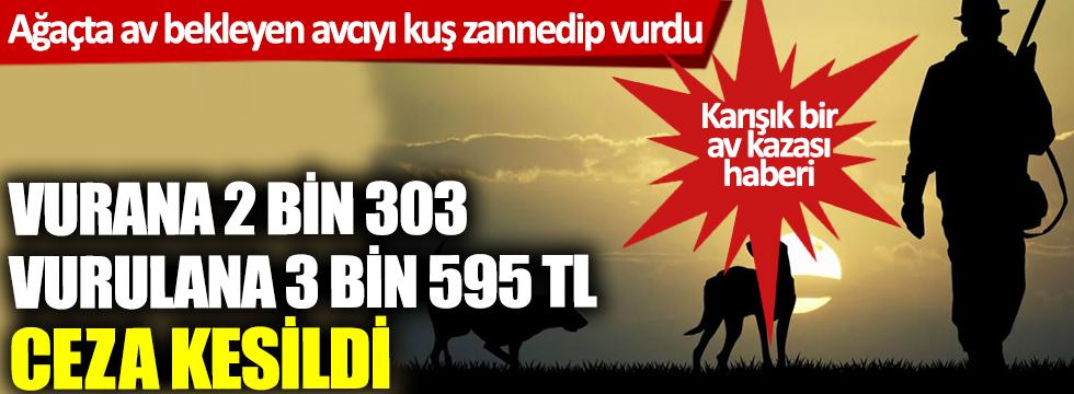 Vurana 2 bin 303 vurulana 3 bin 595 TL para cezası kesildi