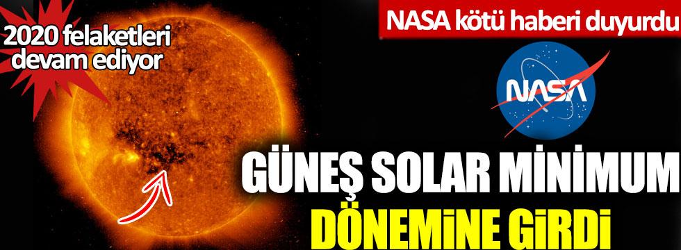 NASA kötü haberi duyurdu: Güneş solar minimum dönemine girdi!
