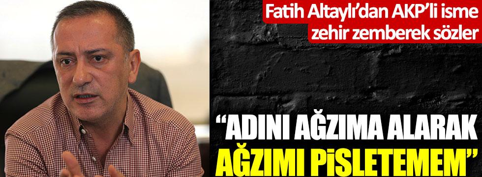 """Fatih Altaylı'dan AKP'li isme zehir zemberek sözler: """"Adını ağzıma alarak ağzımı pisletemem"""""""