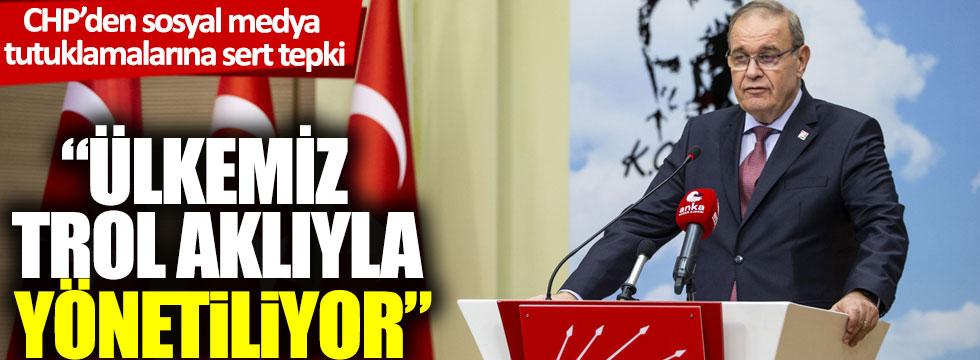 CHP'den sosyal medya tutuklamalarına sert tepki: Ülkemiz trol aklıyla yönetiliyor!